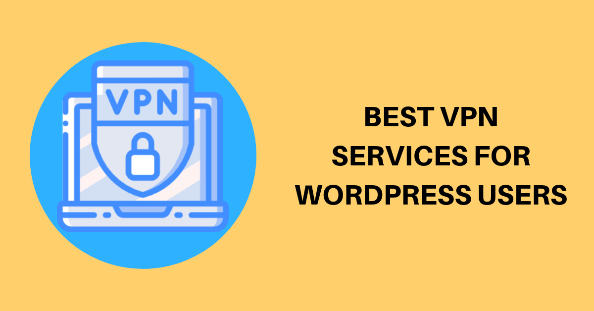 Best VPN Services Providers for WordPress users