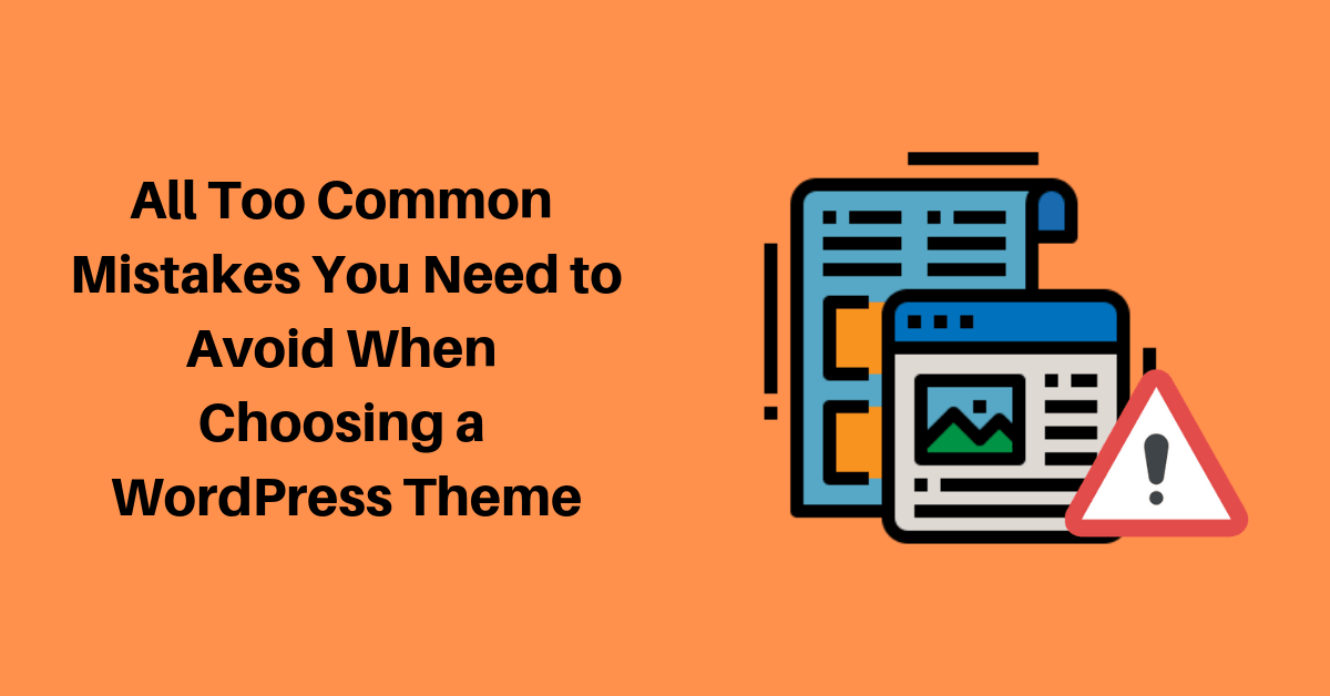 All Too Common Mistakes You Need to Avoid When Choosing a WordPress Theme