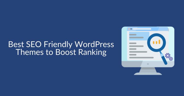 Best SEO Friendly WordPress Themes to Boost Ranking
